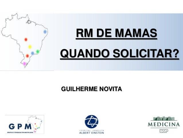 GUILHERME NOVITA RM DE MAMAS QUANDO SOLICITAR?