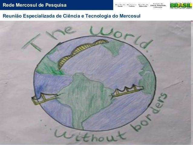 Rede Mercosul de Pesquisa Reunião Especializada de Ciência e Tecnologia do Mercosul