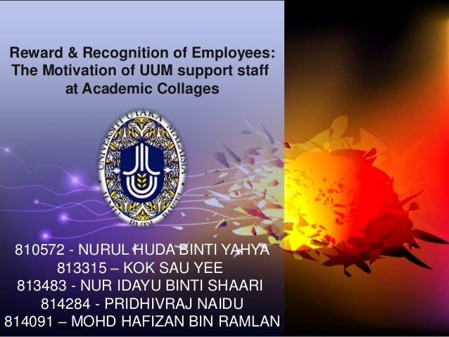 Reward & Recognition of Employees: The Motivation of UUM support staff at Academic Collages  810572 - NURUL HUDA BINTI YAH...