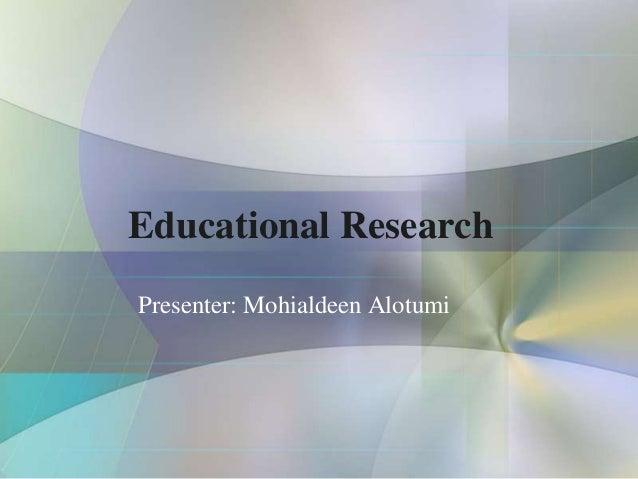 Educational ResearchPresenter: Mohialdeen Alotumi