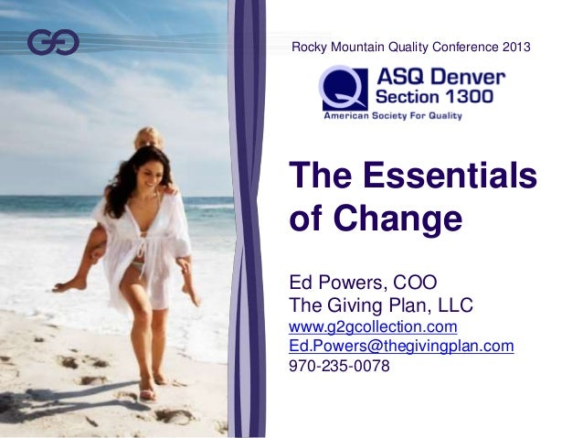 The Essentials of Change Ed Powers, COO The Giving Plan, LLC www.g2gcollection.com Ed.Powers@thegivingplan.com 970-235-007...