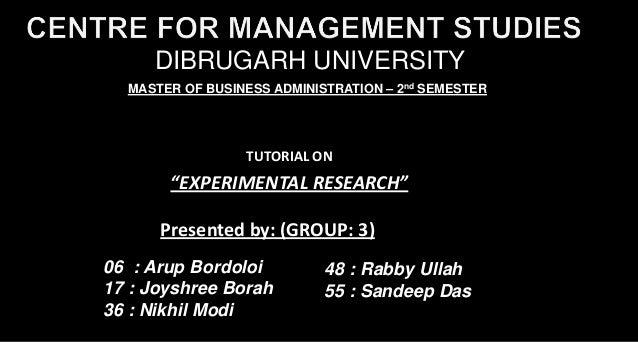 "DIBRUGARH UNIVERSITYTUTORIAL ON""EXPERIMENTAL RESEARCH""Presented by: (GROUP: 3)06 : Arup Bordoloi17 : Joyshree Borah36 : Ni..."