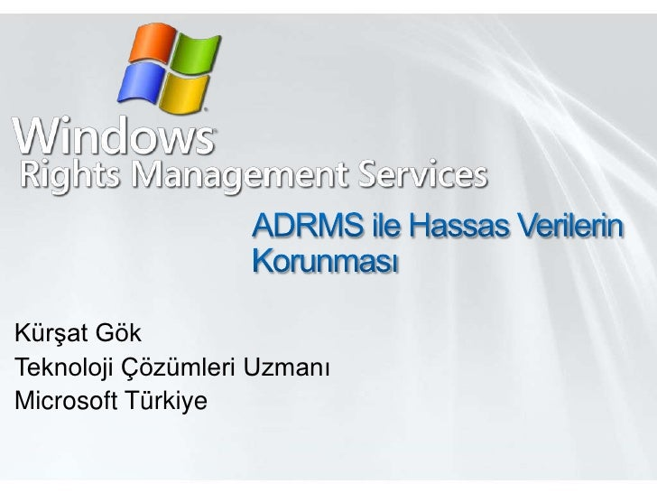 ADRMS ile Hassas Verilerin Korunması<br />Kürşat Gök<br />Teknoloji Çözümleri Uzmanı<br />Microsoft Türkiye<br />