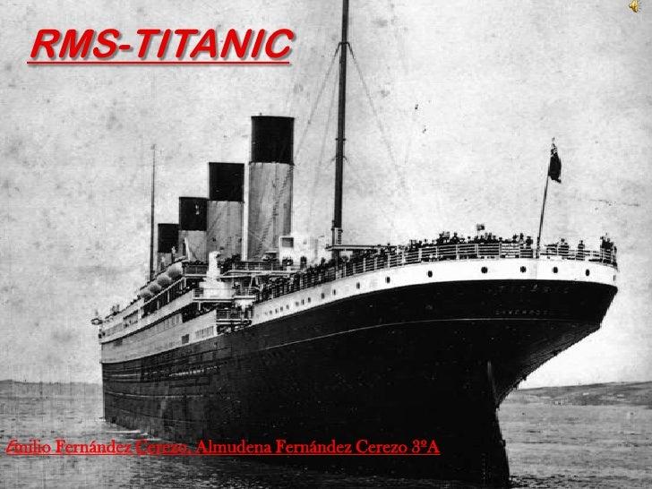 RMS-TITANICEmilio Fernández Cerezo, Almudena Fernández Cerezo 3ºA