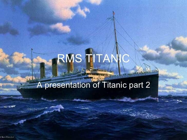 RMS TITANIC A presentation of Titanic part 2