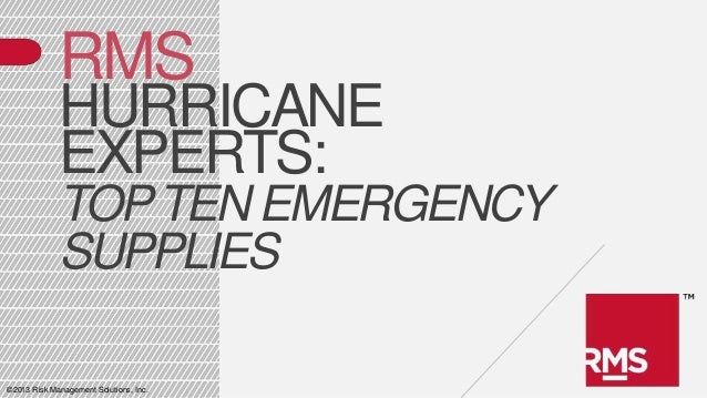 ©2013 Risk Management Solutions, Inc. RMS HURRICANE EXPERTS: TOPTEN EMERGENCY SUPPLIES