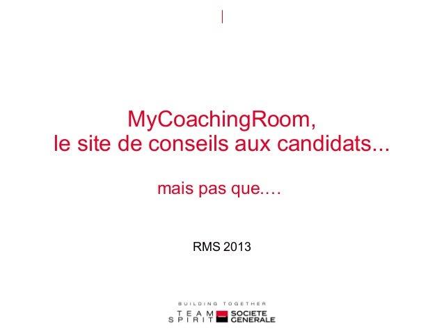 MyCoachingRoom, le site de conseils aux candidats... mais pas que.… RMS 2013