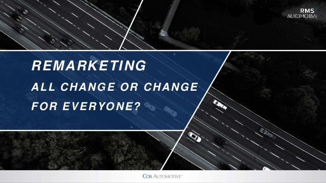 REMARKETING ALL CHANGE OR CHANGE FOR EVERYONE?