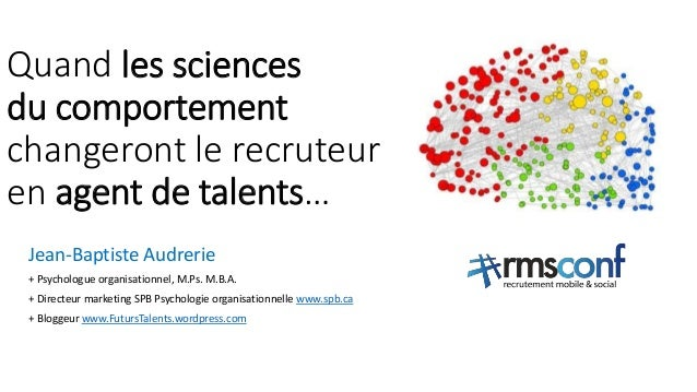 Quand les sciences  du comportement  changeront le recruteur  en agent de talents…  Jean-Baptiste Audrerie  + Psychologue ...