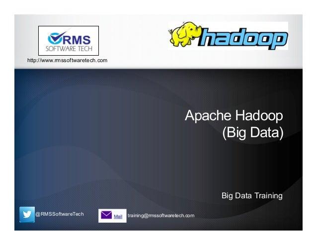 @RMSSoftwareTech training@rmssoftwaretech.com http://www.rmssoftwaretech.com Apache Hadoop (Big Data) Big Data Training