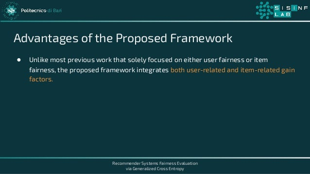 Recommender Systems Fairness Evaluation via Generalized Cross Entropy Advantages of the Proposed Framework ● Unlike most p...