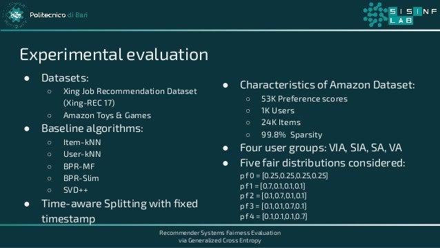 Recommender Systems Fairness Evaluation via Generalized Cross Entropy Experimental evaluation ● Datasets: ○ Xing Job Recom...