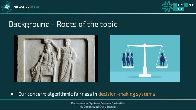 Recommender Systems Fairness Evaluation via Generalized Cross Entropy Background - Roots of the topic ● Our concern: algor...