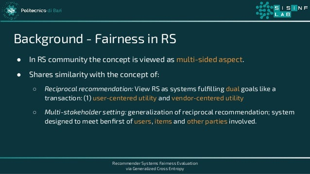 Recommender Systems Fairness Evaluation via Generalized Cross Entropy Background - Fairness in RS ● In RS community the co...