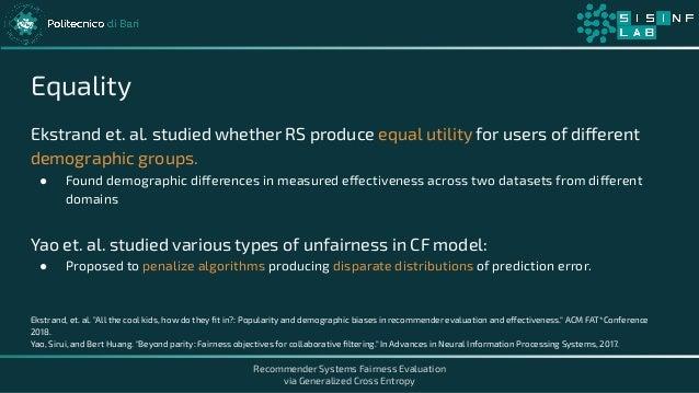 Recommender Systems Fairness Evaluation via Generalized Cross Entropy Equality Ekstrand et. al. studied whether RS produce...