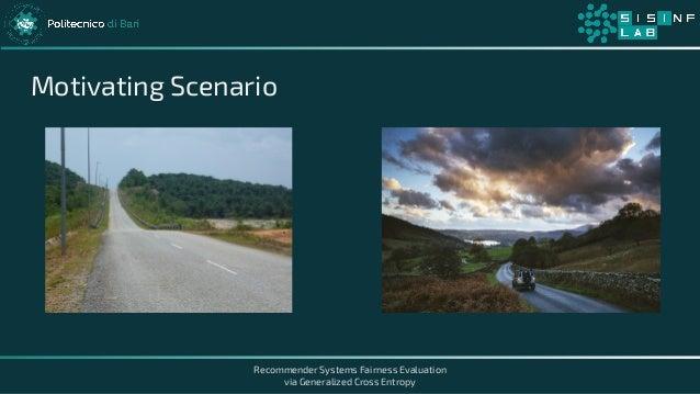 Recommender Systems Fairness Evaluation via Generalized Cross Entropy Motivating Scenario