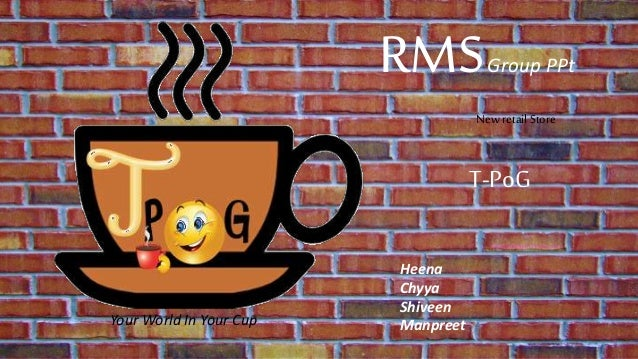 RMSGroup PPt Heena Chyya Shiveen Manpreet T-PoG Your World In Your Cup New retail Store