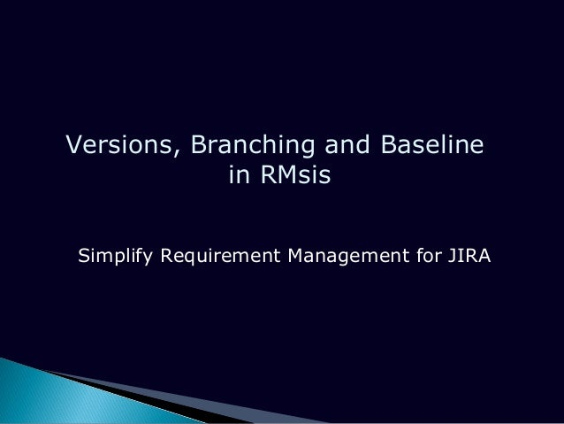 Versions, Branching and Baseline in RMsis Simplify Requirement Management for JIRA