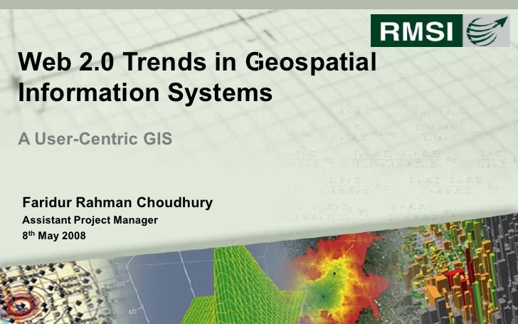 Web 2.0 Trends in Geospatial  Information Systems  A User­Centric GIS    Faridur Rahman Choudhury  Assistant Project Manag...