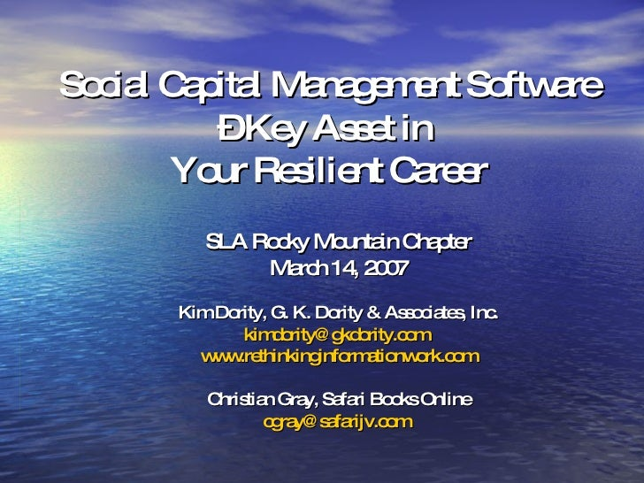 Social Capital Management Software – Key Asset in  Your Resilient Career SLA Rocky Mountain Chapter March 14, 2007 Kim Dor...