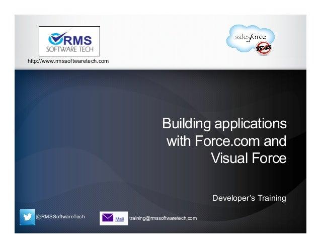@RMSSoftwareTech training@rmssoftwaretech.com http://www.rmssoftwaretech.com Building applications with Force.com and Visu...
