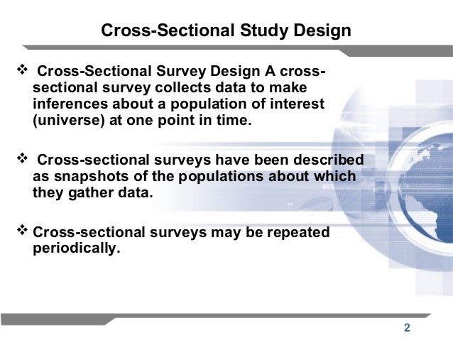 cross sectional research method Survey methods: a short description cross-sectional surveys are used to gather information on a population at a single point in survey research methods.