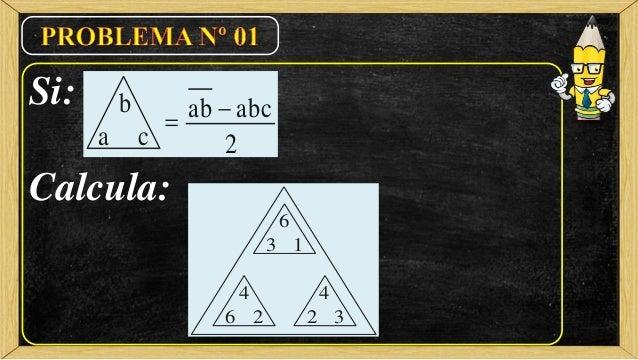 Si: Calcula: 2 abcab  a b c 3 6 1 2 4 36 4 2