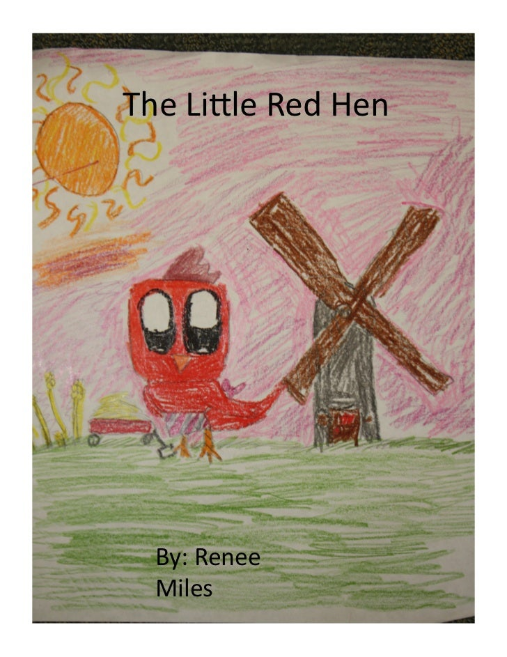 The	  Lile	  Red	  Hen	      By:	  Renee	      Miles