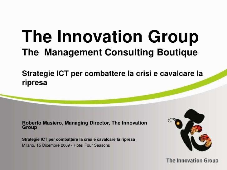 The Innovation GroupThe  Management Consulting BoutiqueStrategie ICT per combattere la crisi e cavalcare la ripresa<br />R...