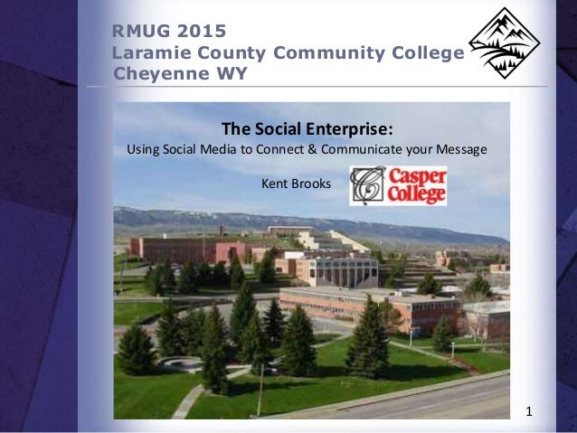 RMUG 2015 Laramie County Community College Cheyenne WY 1 The Social Enterprise: Using Social Media to Connect & Communicat...