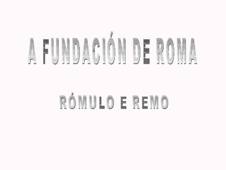 A FUNDACIÓN DE ROMA RÓMULO E REMO