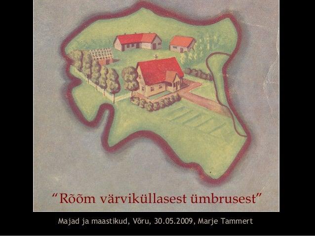 """""""Rõõm värviküllasest ümbrusest""""Majad ja maastikud, Võru, 30.05.2009, Marje Tammert"""