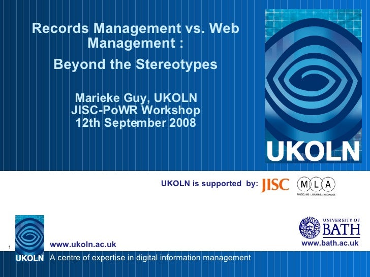 UKOLN is supported  by: Records Management vs. Web Management : Beyond the Stereotypes Marieke Guy, UKOLN JISC-PoWR Worksh...