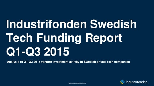 Analysis of Q1-Q3 2015 venture investment activity in Swedish private tech companies Industrifonden Swedish Tech Funding R...
