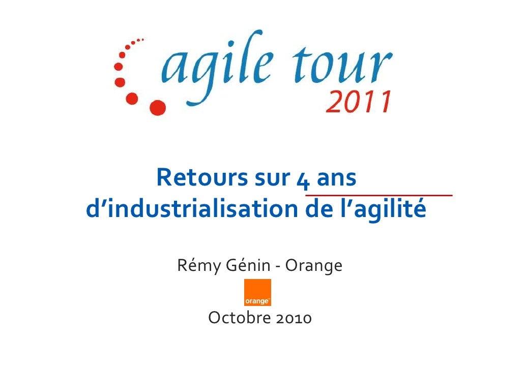 Retours sur 4 ansd'industrialisation de l'agilité        Rémy Génin - Orange           Octobre 2010