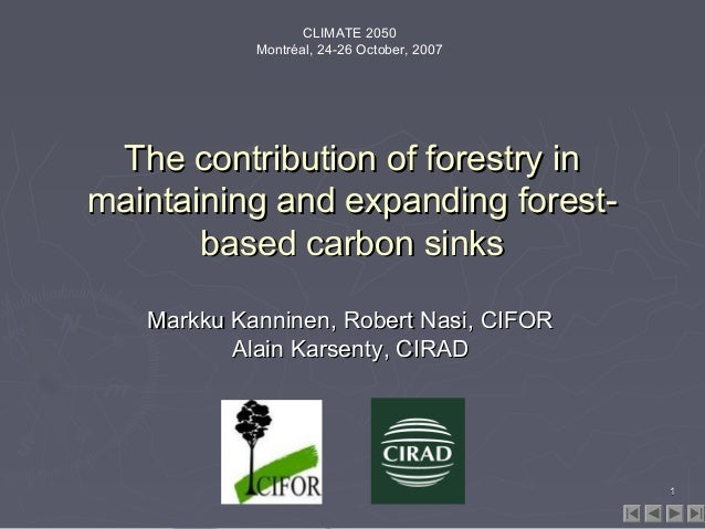 CLIMATE 2050 Montréal, 24-26 October, 2007  The contribution of forestry in maintaining and expanding forestbased carbon s...