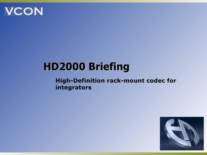 HD2000 Briefing High-Definition rack-mount codec for integrators
