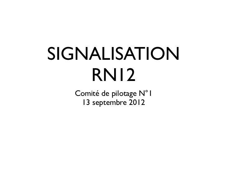 SIGNALISATION    RN12  Comité de pilotage N°1   13 septembre 2012