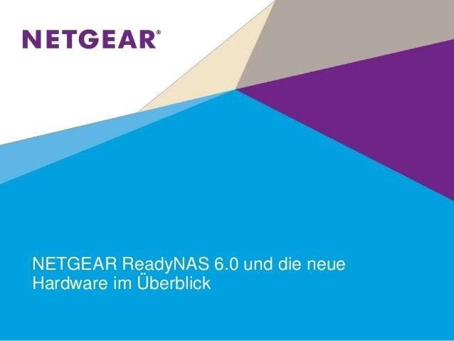 NETGEAR ReadyNAS 6.0 und die neueHardware im Überblick