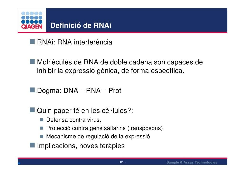 Definició de RNAi  RNAi: RNA interferència  Mol·lècules de RNA de doble cadena son capaces de inhibir la expressió gènica,...