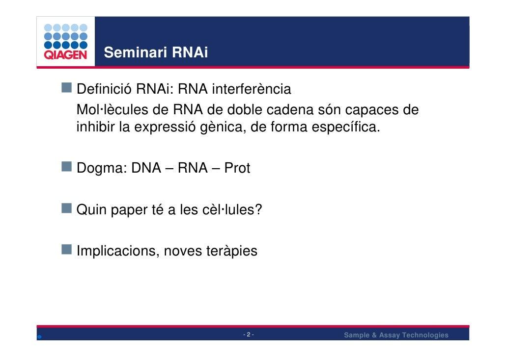 Seminari RNAi  Definició RNAi: RNA interferència Mol·lècules de RNA de doble cadena són capaces de inhibir la expressió gè...