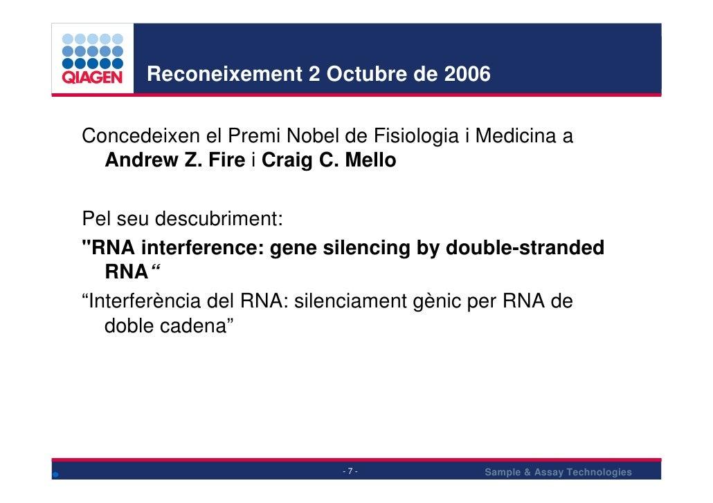 Reconeixement 2 Octubre de 2006  Concedeixen el Premi Nobel de Fisiologia i Medicina a   Andrew Z. Fire i Craig C. Mello  ...