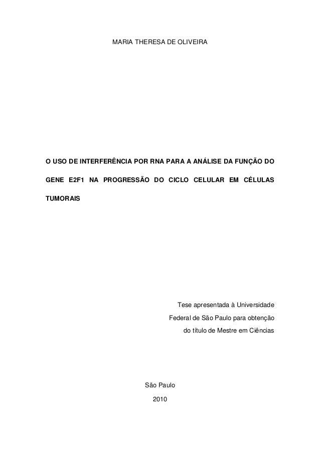 MARIA THERESA DE OLIVEIRA O USO DE INTERFERÊNCIA POR RNA PARA A ANÁLISE DA FUNÇÃO DO GENE E2F1 NA PROGRESSÃO DO CICLO CELU...