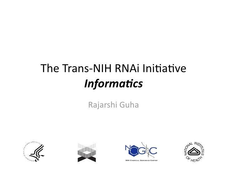 TheTrans‐NIHRNAiIni0a0ve         Informa(cs          RajarshiGuha