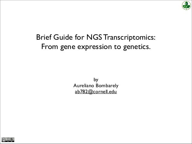 Brief Guide for NGS Transcriptomics:From gene expression to genetics.byAureliano Bombarelyab782@cornell.edu