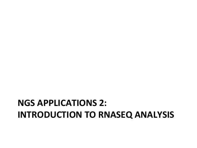 NGS	   APPLICATIONS	   2:	   	    INTRODUCTION	   TO	   RNASEQ	   ANALYSIS