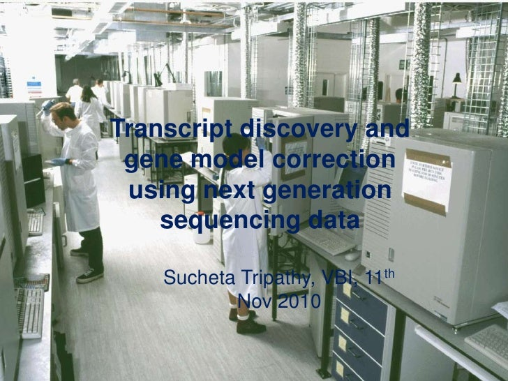 Transcript discovery and gene model correction using next generation sequencing data<br />SuchetaTripathy, VBI, 11th Nov 2...