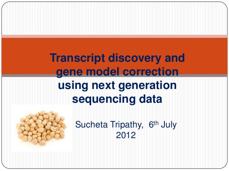 Transcript discovery and gene model correction using next generation    sequencing data    Sucheta Tripathy, 6th July     ...