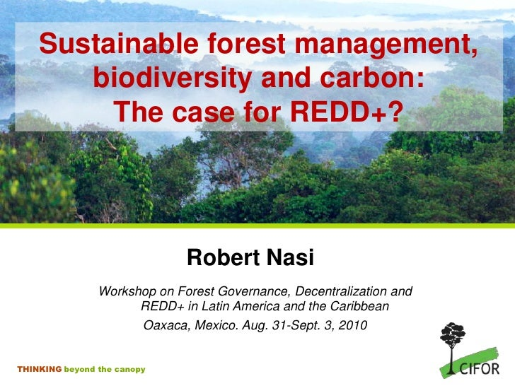Sustainable forest management,biodiversity and carbon:The case for REDD+?<br />Robert Nasi<br />Workshop on Forest Governa...
