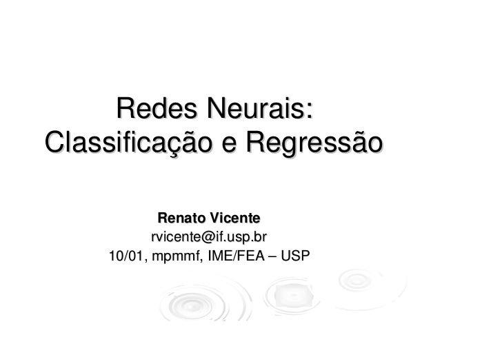 Redes Neurais:Classificação e Regressão            Renato Vicente           rvicente@if.usp.br    10/01, mpmmf, IME/FEA – ...